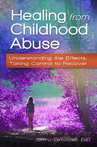 Healing from Childhood Abuse: Understanding the Effects, Taking Control to Recover (Effects Of Dysfunctional Families On Child Development)