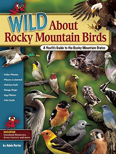 Wild About Rocky Mountain Birds: A Youth's Guide to the Rocky Mountain States (Wild About Birds)