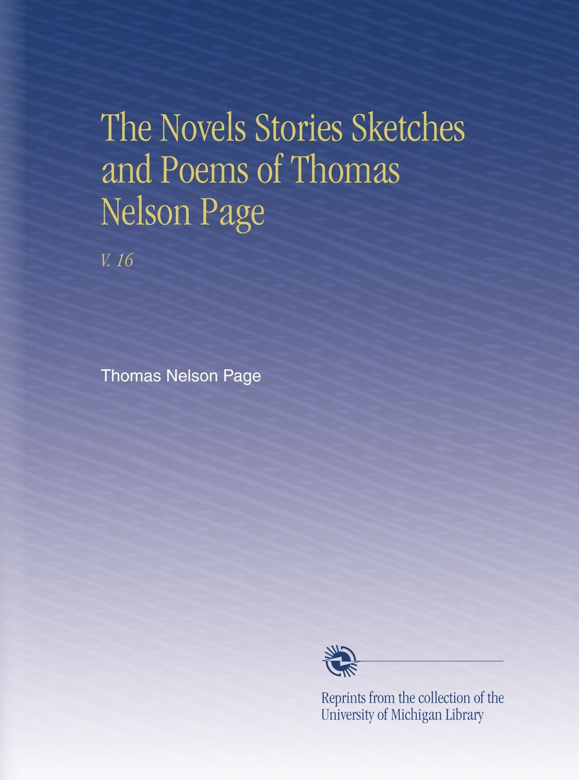 Read Online The Novels Stories Sketches and Poems of Thomas Nelson Page: V. 16 ebook