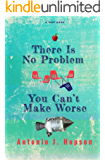 There Is No Problem You Can't Make Worse: Nine Rules For Kindness, Empathy And A Value Added Classroom From A Mentor…