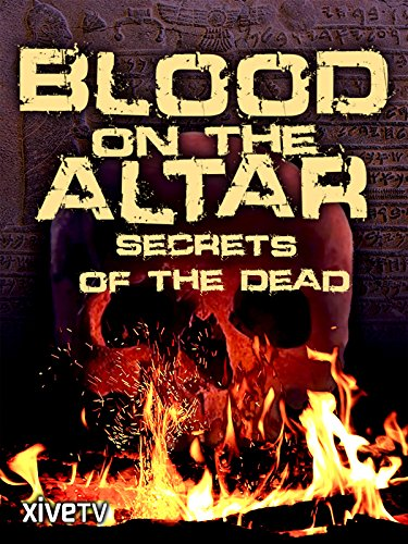 Blood on the Altar: Secrets of the Dead ()