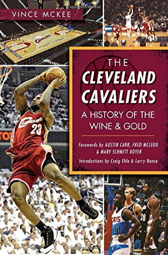 The Cleveland Cavaliers: A History of the Wine & Gold (Sports)