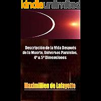 Descripción de la Vida Después de la Muerte, Universos paralelos, 4ª  & 5ª Dimensiones. (Las Enseñanzas Secretas de los Maestros Ilustrados)