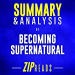 Summary & Analysis of Becoming Supernatural: How Common People Are Doing the Uncommon | A Guide to the Book by Dr. Joe Dispenza | ZIP Reads