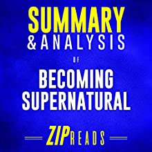 Summary & Analysis of Becoming Supernatural: How Common People Are Doing the Uncommon   A Guide to the Book by Dr. Joe Dispenza Audiobook by ZIP Reads Narrated by Lisa Negron