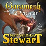 Garamesh and the Farmer: A Fairy Tale | David V. Stewart