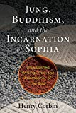 Jung, Buddhism, and the Incarnation of Sophia: Unpublished Writings from the Philosopher of the Soul