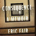 Consequence: A Memoir | Eric Fair