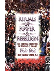 Rituals of Power and Rebellion: The Carnival Tradition on Trinidad & Tobago 1763-1962