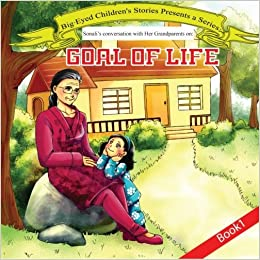 Book Sonali's conversation with Grandparents Book 1: Goal of Life: Goal of Life: Volume 1 (Sonali's conversion with her Grandparents)