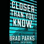 Closer Than You Know: A Novel | Brad Parks