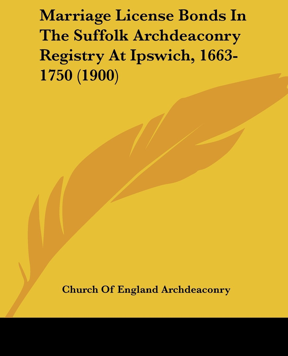 Marriage License Bonds In The Suffolk Archdeaconry Registry At Ipswich, 1663-1750 (1900) ebook