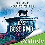 Das böse Kind (Kristina Mahlo 3) | Sabine Kornbichler