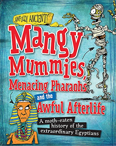 (Mangy Mummies, Menacing Pharoahs and Awful Afterlife: A Moth-Eaten History of the Extraordinary Egyptians (Awfully Ancient) )