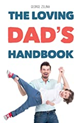 The Loving Dad's Handbook: Raise Them Like Your Life Depends On It Paperback