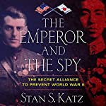 The Emperor and the Spy: The Secret Alliance to Prevent World War II | Stan S. Katz