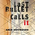 Last Bullet Calls It Audiobook by Amir Gutfreund, Evan Fallenberg - translator, Yardenne Greenspan - translator Narrated by Assaf Cohen, Amin El Gamal, Kathleen Gati, Michael Rahhal, Abigail Revasch, Youssif Kamal