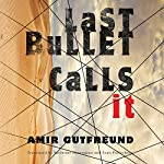 Last Bullet Calls It | Amir Gutfreund,Evan Fallenberg - translator,Yardenne Greenspan - translator