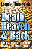 Death, Heaven and Back, Lonnie Honeycutt, 1441405127