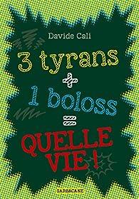3 tyrans + 1 boloss = quelle vie ! par Davide Cali