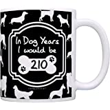 30th Birthday Gifts for All In Dog Years I Would Be 210 Dog Gag Gift Coffee Mug Tea Cup Black