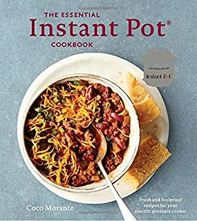 Book Cover: The Essential Instant Pot Cookbook: Fresh and Foolproof Recipes for the Electric Pressure Cooker