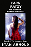 Papa Ratzy: Sex, Violence & Straddled Chainsaws (The Implosion Saga Book 6)