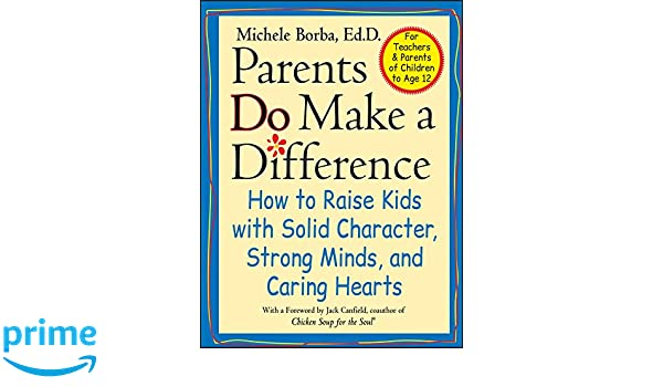 Parents Do Make a Difference: How to Raise Kids with Solid Character, Strong Minds, and Caring Hearts The Jossey-Bass Psychology Series: Amazon.es: Michele ...