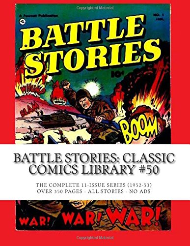 Battle Stories: Classic Comics Library #50: The Complete 11-Issue Series - Over 350 Pages - All Stories - No Ads pdf epub