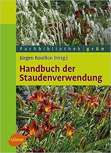 Handbuch der Staudenverwendung: Aus dem Arbeitskreis ...