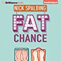 Fat Chance Audiobook by Nick Spalding Narrated by Napoleon Ryan, Heather Wilds