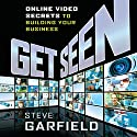 Get Seen: Online Video Secrets to Building Your Business (Plus URL) Audiobook by Steve Garfield Narrated by Sean Pratt