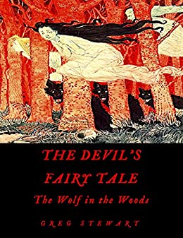 The Devil's Fairy Tale, Book One: The Wolf in the Woods by [Stewart, Greg]
