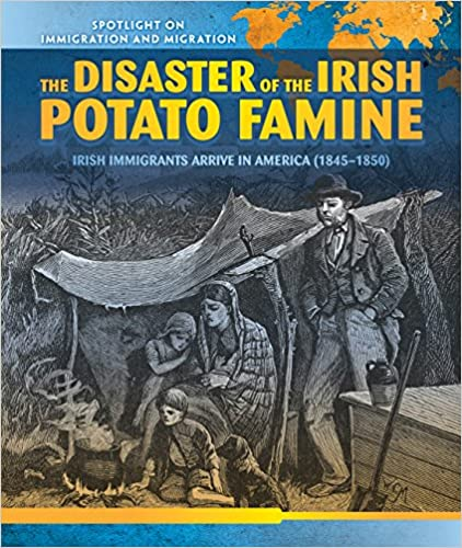 The Disaster Of The Irish Potato Famine: Irish Immigrants Arrive In America (1845-1850) por Sean O'donoghue