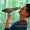 Conversations with Cosmo: At Home with an African Grey Parrot Audiobook by Betty Jean Craige Narrated by Roxanne Walker Cordonier