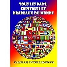 Tous les pays, capitales et drapeaux du monde (French Edition)