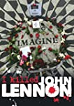 Lennon, John - I Killed John Lennon