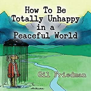 How to Be Totally Unhappy in a Peaceful World Hörbuch