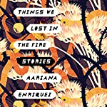 Things We Lost in the Fire: Stories | Mariana Enriquez