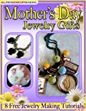 Mother s Day Jewelry Gifts: 8 Free Jewelry Making Tutorials