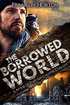 The Borrowed World: Book One In The Borrowed World Series by [Horton, Franklin]