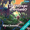 Le Voyage d'Octavio | Livre audio Auteur(s) : Miguel Bonnefoy Narrateur(s) : Miguel Bonnefoy
