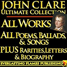 JOHN CLARE COMPLETE WORKS ULTIMATE COLLECTION – All Poems, Love Poetry, Ballads, Songs, Odes, PLUS BIOGRAPHY and RARE ADDITIONAL MATERIAL [Annotated]