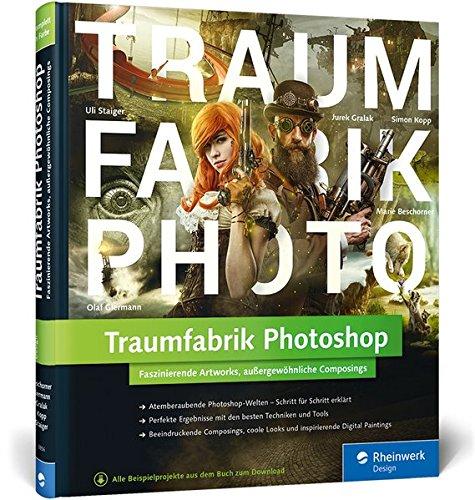 Traumfabrik Photoshop: Faszinierende Artworks, außergewöhnliche Composings Gebundenes Buch – 30. November 2015 Marie Beschorner Olaf Giermann Jurek Gralak Simon Kopp