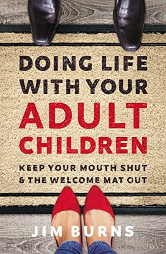 Doing Life with Your Adult Children: Keep Your Mouth Shut and the Welcome Mat Out