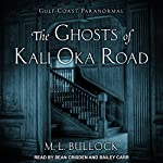 The Ghosts of Kali Oka Road: Gulf Coast Paranormal Series, Book 1   M. L. Bullock