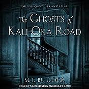 The Ghosts of Kali Oka Road: Gulf Coast Paranormal Series, Book 1 | M. L. Bullock