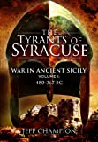 The Tyrants of Syracuse: War in Ancient Sicily, Jeffrey Champion, 1848840632