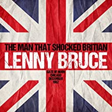 The Man That Shocked Britain: Gate of Horn, Chicago, December 1962 Performance by Lenny Bruce Narrated by Lenny Bruce