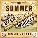 The Summer of Beer and Whiskey: How Brewers, Barkeeps, Rowdies, Immigrants, and a Wild Pennant Fight Made Baseball America's Game | Edward Achorn